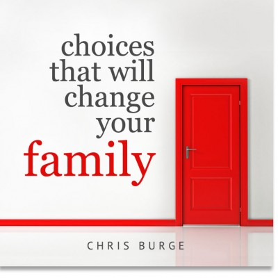 Choices_That_Will_Change_Your_Family_by_Chris_Burge-Teaching-Series-CBMI-Reach_Your_Divine_Potential-chrisburgeministries