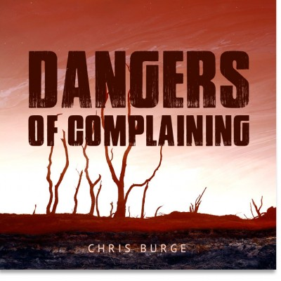 Dangers_of_Complaining_Chris_Burge-Teaching-Series-CBMI-Reach_Your_Divine_Potential-chrisburgeministries