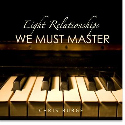 Eight_Relationships_Chris_Burge-Teaching-Series-CBMI-Reach_Your_Divine_Potential-chrisburgeministries