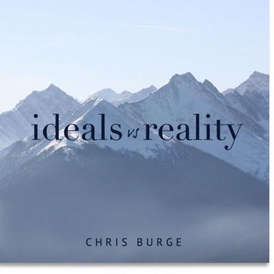 Ideals_vs_Reality_Chris_Burge-Teaching-Series-CBMI-Reach_Your_Divine_Potential-chrisburgeministries