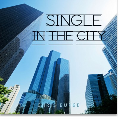 Single_Inthe_City_by_Chris_Burge-Teaching-Series-CBMI-Reach_Your_Divine_Potential-chrisburgeministries