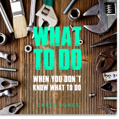 Whattodo_WhenYouDont_KnowWhattodo_By_Chris_Burge-Teaching-Series-CBMI-Reach_Your_Divine_Potential-chrisburgeministries