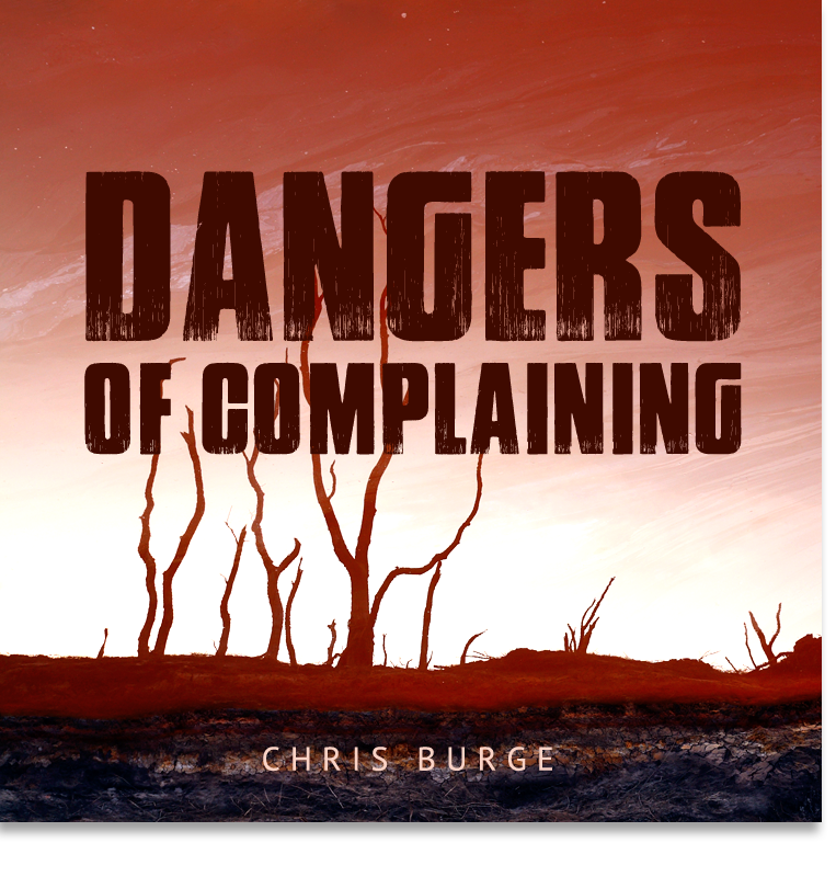 Dangers_of_Complaining_Chris_Burge-Teaching-Series-CBMI-Reach_Your_Divine_Potential-chrisburgeministries