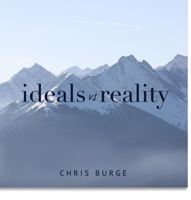 Ideals_vs_Reality_Chris_Burge-Teaching-Series-CBMI-Reach_Your_Divine_Potential-chrisburgeministries