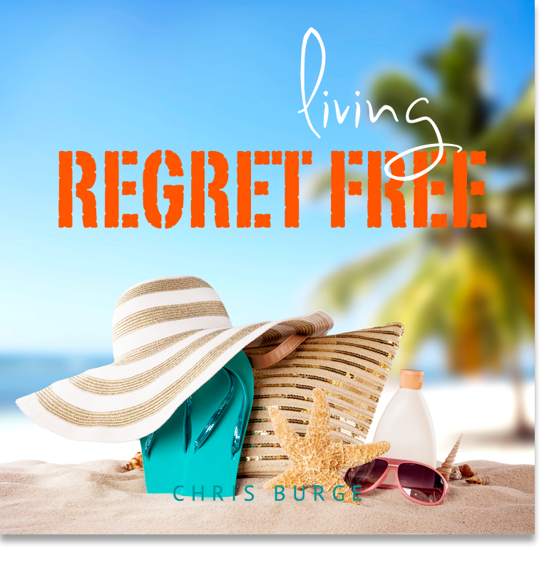 Regret_Free_Living_by_Chris_Burge-Teaching-Series-CBMI-Reach_Your_Divine_Potential-chrisburgeministries