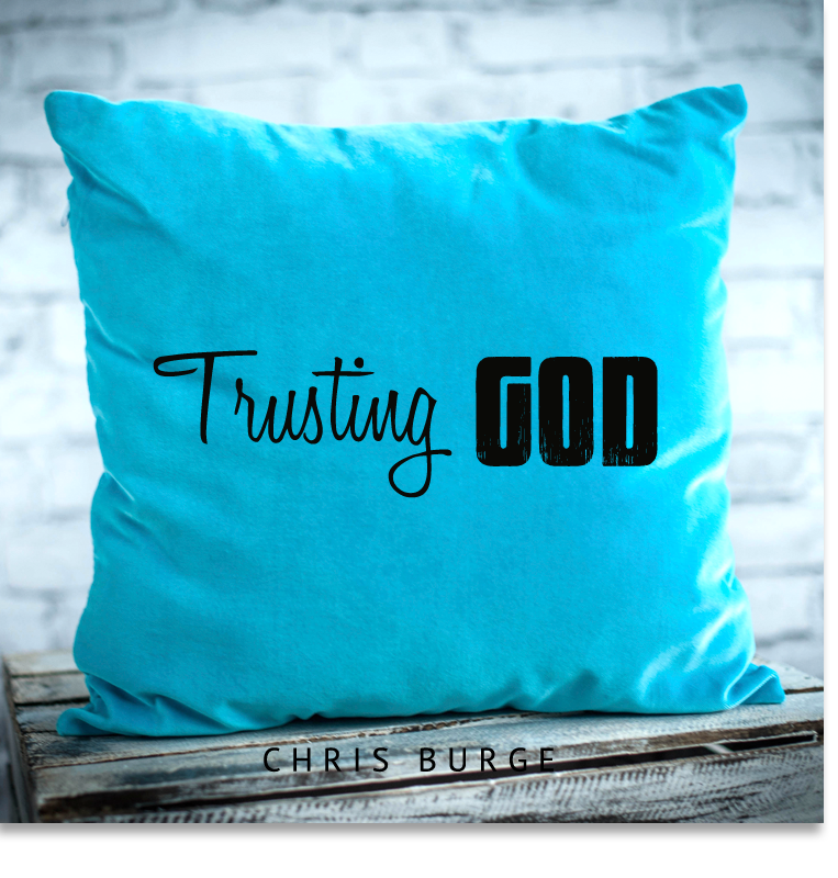 Trusting_God_By_Chris_Burge-Teaching-Series-CBMI-Reach_Your_Divine_Potential-chrisburgeministries