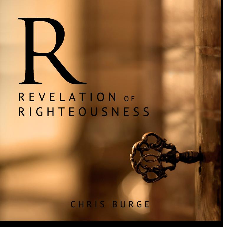 Revelation_of_Righteousness_Chris_Burge-Teaching-Series-CBMI-Reach_Your_Divine_Potential-chrisburgeministries