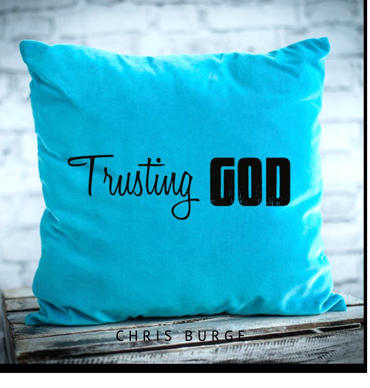 Trusting_God_By_Chris_Burge-Teaching-Series-CBMI-Reach_Your_Divine_Potential-chrisburgeministries